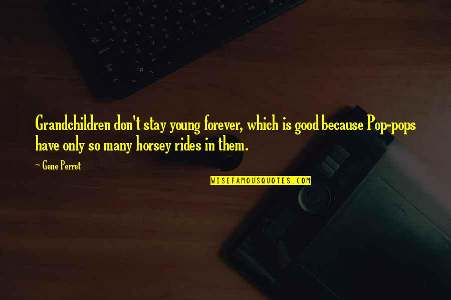 Your Grandchildren Quotes By Gene Perret: Grandchildren don't stay young forever, which is good