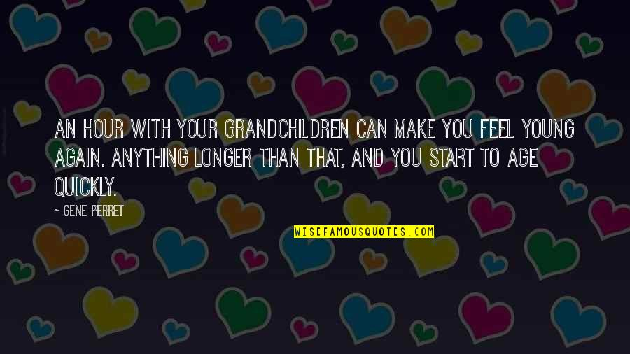 Your Grandchildren Quotes By Gene Perret: An hour with your grandchildren can make you