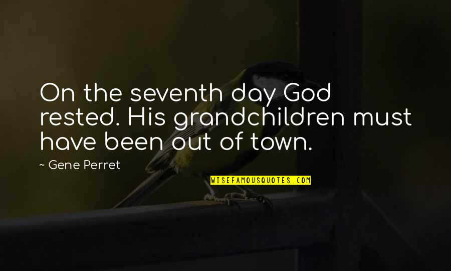 Your Grandchildren Quotes By Gene Perret: On the seventh day God rested. His grandchildren
