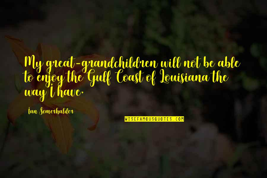 Your Grandchildren Quotes By Ian Somerhalder: My great-grandchildren will not be able to enjoy
