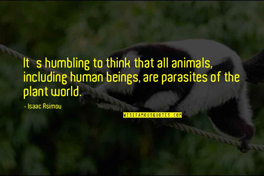 Your Grandchildren Quotes By Isaac Asimov: It's humbling to think that all animals, including