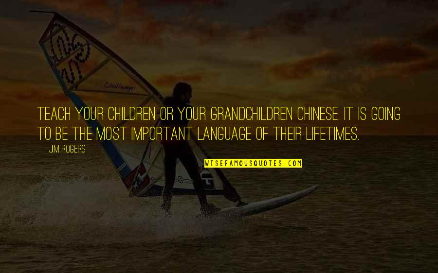 Your Grandchildren Quotes By Jim Rogers: Teach your children or your grandchildren Chinese. It