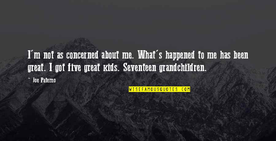 Your Grandchildren Quotes By Joe Paterno: I'm not as concerned about me. What's happened