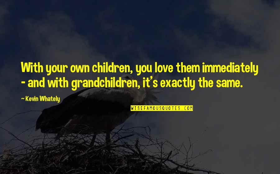 Your Grandchildren Quotes By Kevin Whately: With your own children, you love them immediately