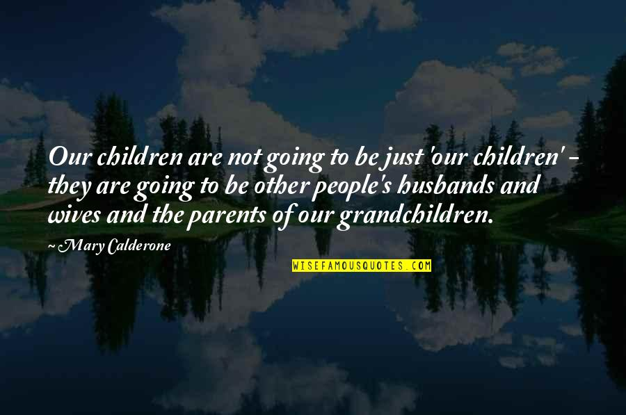 Your Grandchildren Quotes By Mary Calderone: Our children are not going to be just