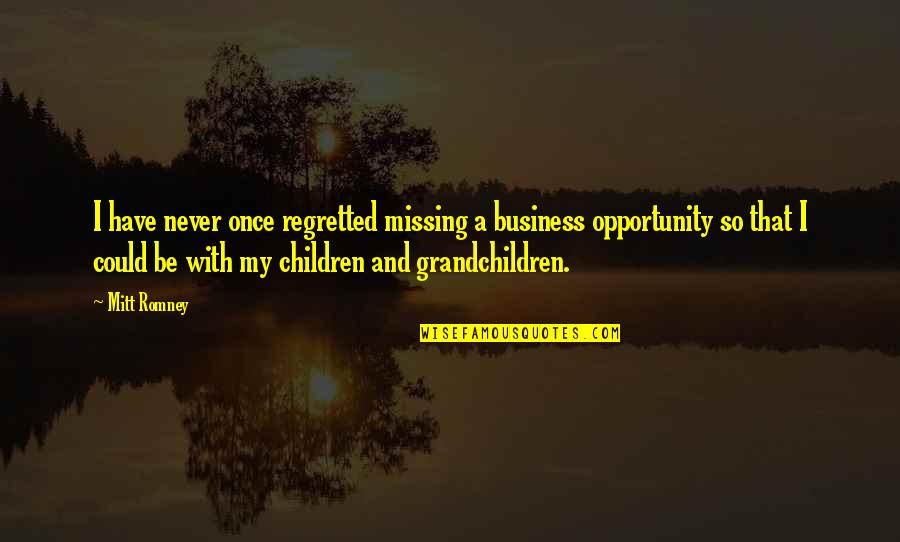 Your Grandchildren Quotes By Mitt Romney: I have never once regretted missing a business