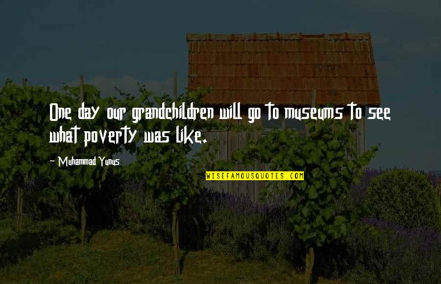 Your Grandchildren Quotes By Muhammad Yunus: One day our grandchildren will go to museums