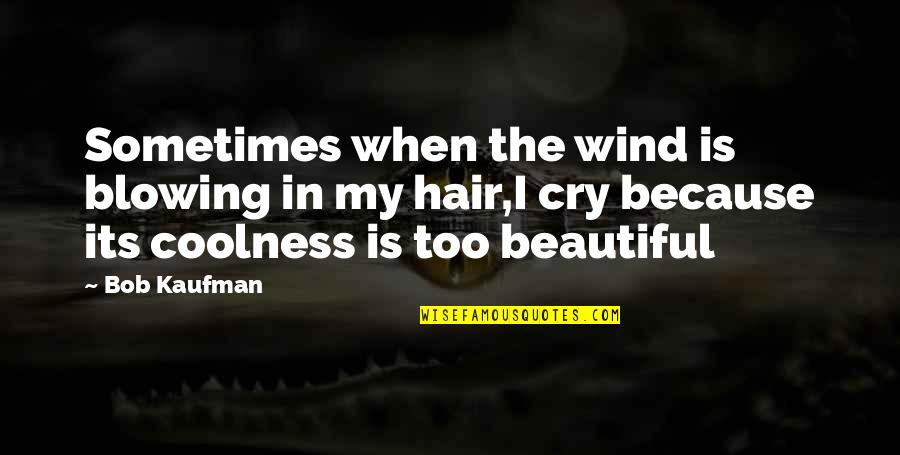 Your Hair Blowing In The Wind Quotes By Bob Kaufman: Sometimes when the wind is blowing in my
