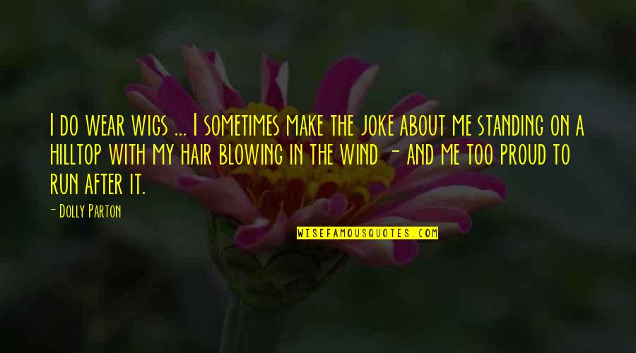Your Hair Blowing In The Wind Quotes By Dolly Parton: I do wear wigs ... I sometimes make