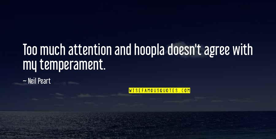 Your Hair Blowing In The Wind Quotes By Neil Peart: Too much attention and hoopla doesn't agree with
