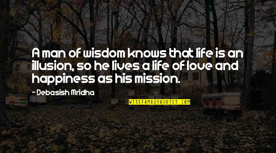 Your Happiness Is My Happiness Love Quotes By Debasish Mridha: A man of wisdom knows that life is