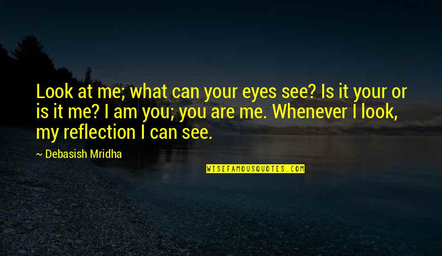 Your Happiness Is My Happiness Love Quotes By Debasish Mridha: Look at me; what can your eyes see?