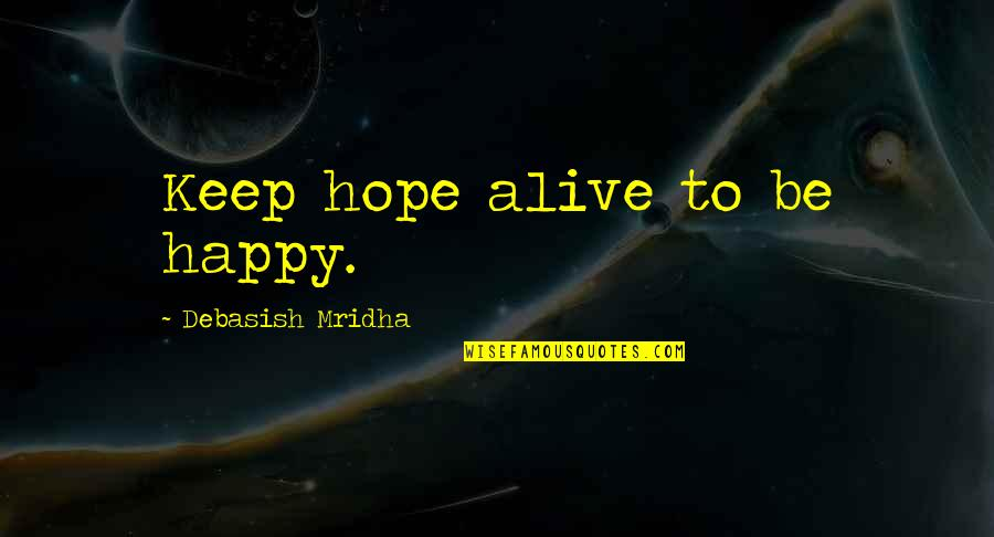 Your Happiness Is My Happiness Love Quotes By Debasish Mridha: Keep hope alive to be happy.