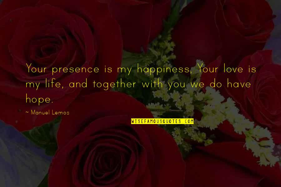 Your Happiness Is My Happiness Love Quotes By Manuel Lemos: Your presence is my happiness, Your love is