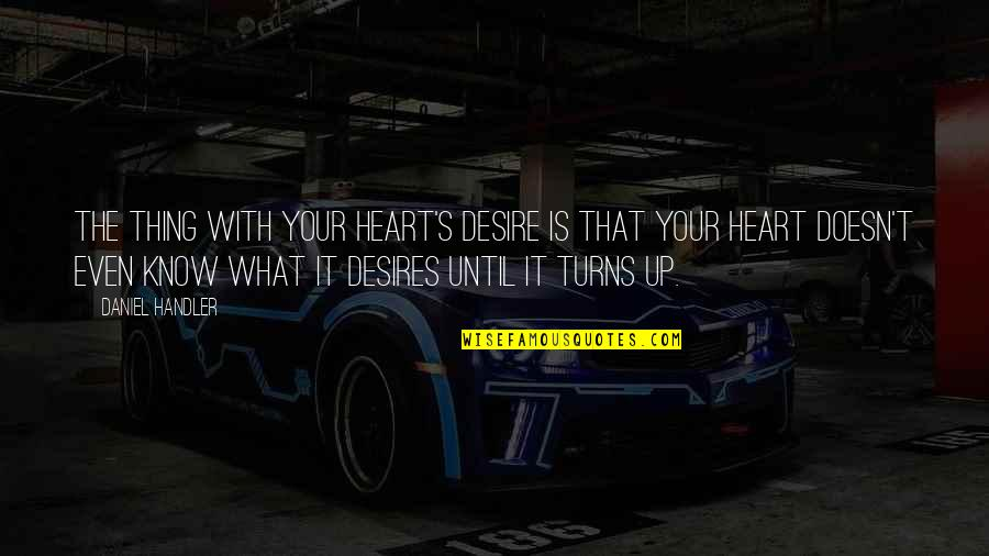 Your Heart's Desires Quotes By Daniel Handler: The thing with your heart's desire is that