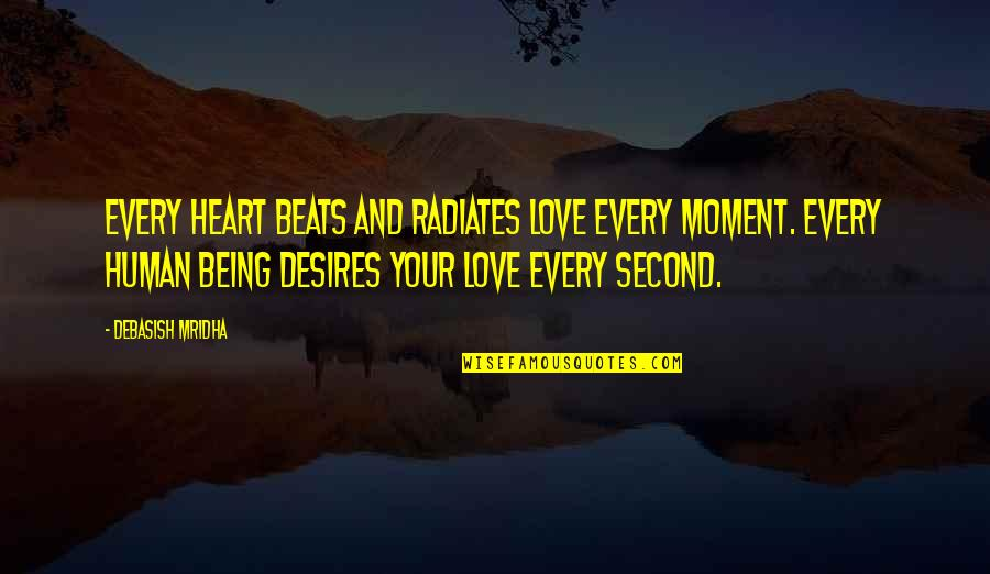 Your Heart's Desires Quotes By Debasish Mridha: Every heart beats and radiates love every moment.