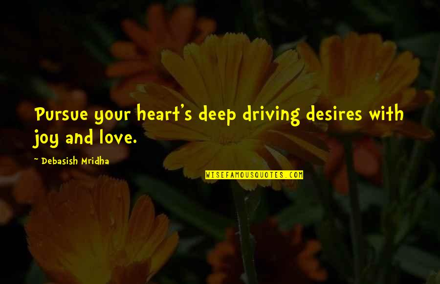 Your Heart's Desires Quotes By Debasish Mridha: Pursue your heart's deep driving desires with joy