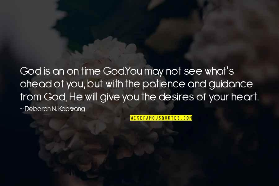 Your Heart's Desires Quotes By Deborah N. Kabwang: God is an on time God.You may not