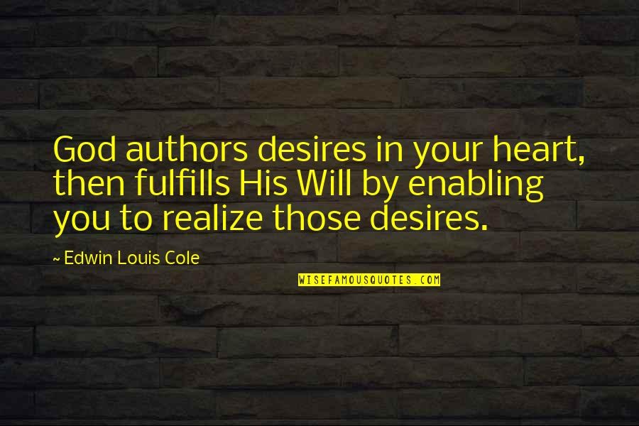 Your Heart's Desires Quotes By Edwin Louis Cole: God authors desires in your heart, then fulfills