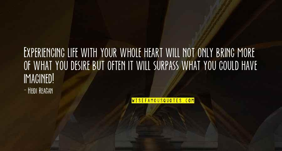 Your Heart's Desires Quotes By Heidi Reagan: Experiencing life with your whole heart will not