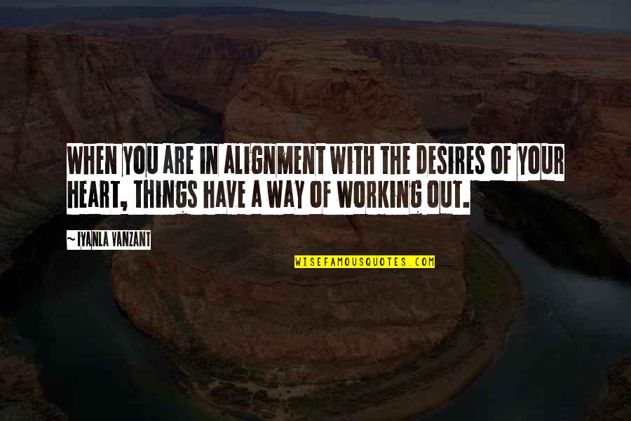 Your Heart's Desires Quotes By Iyanla Vanzant: When you are in alignment with the desires