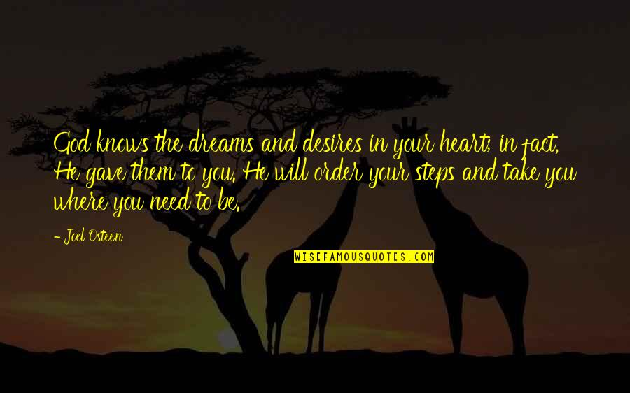 Your Heart's Desires Quotes By Joel Osteen: God knows the dreams and desires in your