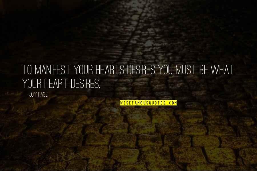 Your Heart's Desires Quotes By Joy Page: To manifest your hearts desires you must be