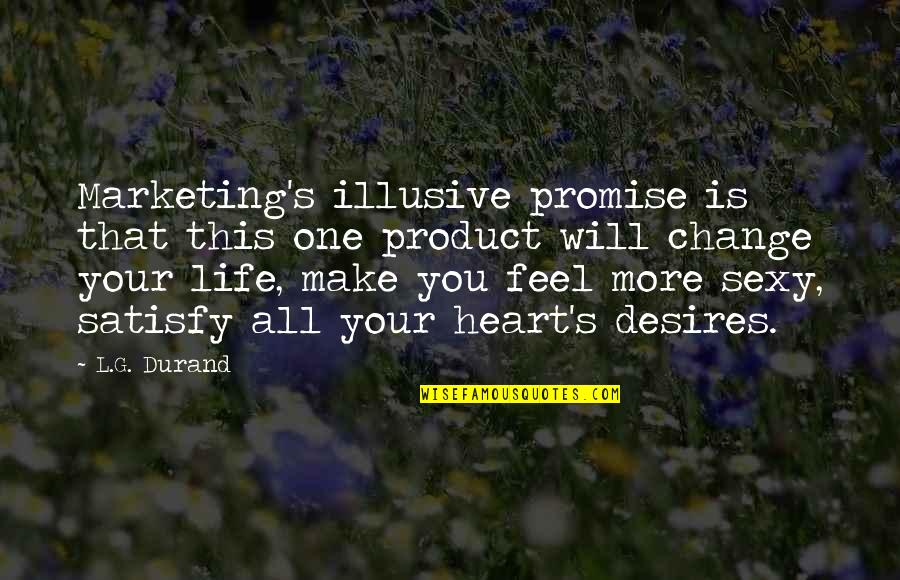 Your Heart's Desires Quotes By L.G. Durand: Marketing's illusive promise is that this one product