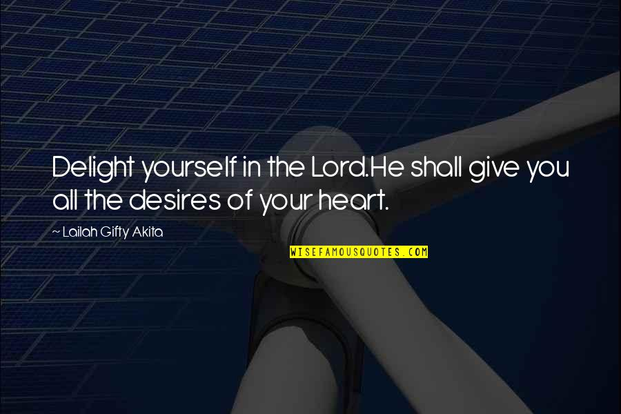 Your Heart's Desires Quotes By Lailah Gifty Akita: Delight yourself in the Lord.He shall give you