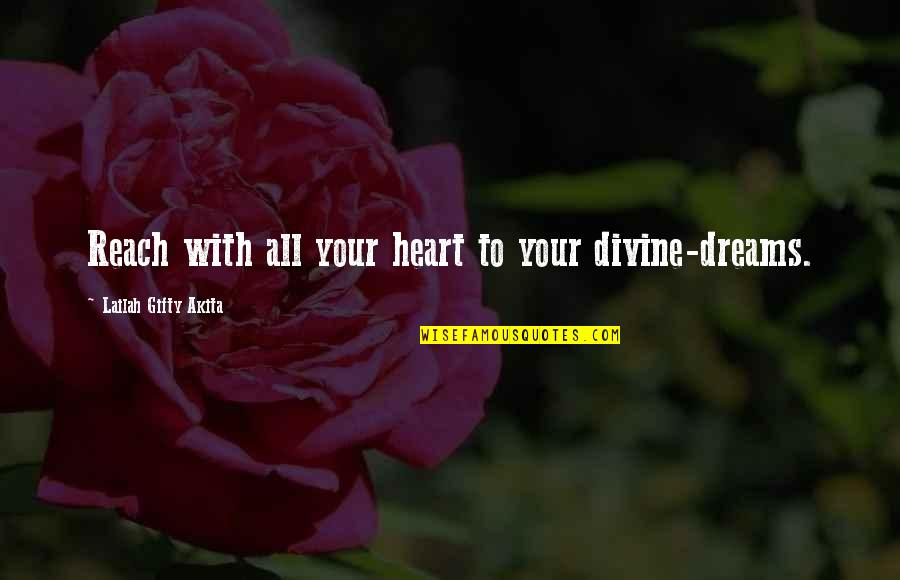 Your Heart's Desires Quotes By Lailah Gifty Akita: Reach with all your heart to your divine-dreams.