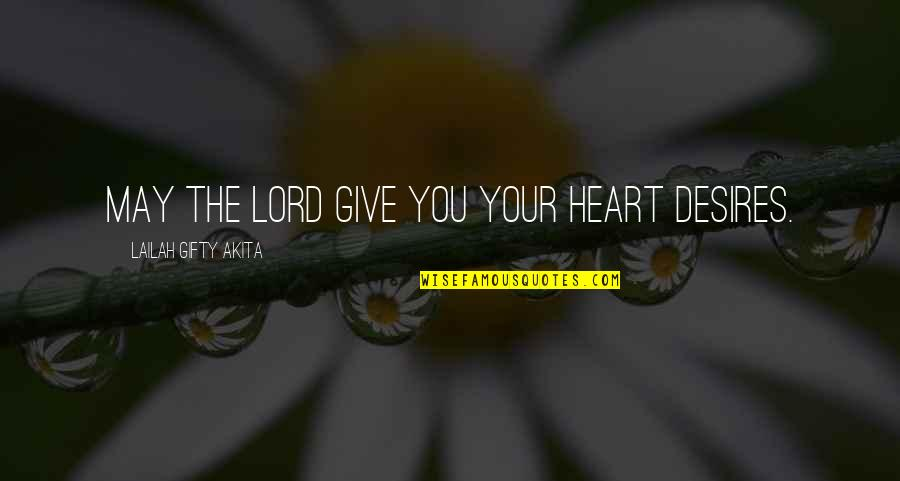 Your Heart's Desires Quotes By Lailah Gifty Akita: May the Lord give you your heart desires.