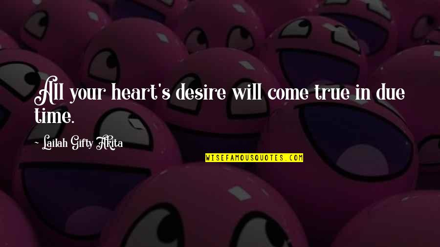 Your Heart's Desires Quotes By Lailah Gifty Akita: All your heart's desire will come true in