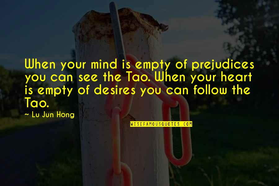 Your Heart's Desires Quotes By Lu Jun Hong: When your mind is empty of prejudices you