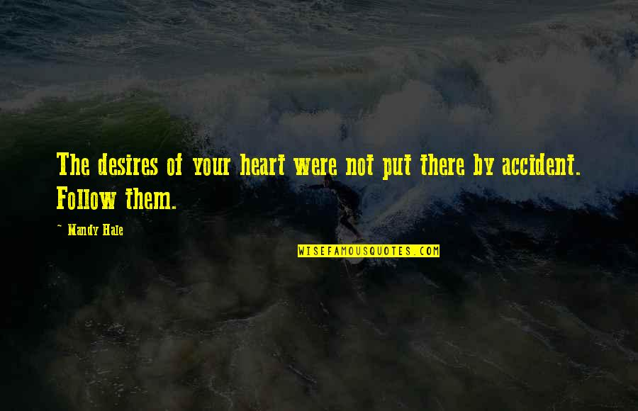 Your Heart's Desires Quotes By Mandy Hale: The desires of your heart were not put