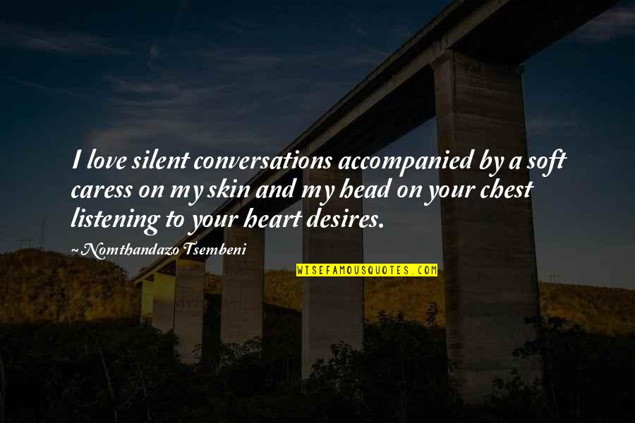 Your Heart's Desires Quotes By Nomthandazo Tsembeni: I love silent conversations accompanied by a soft