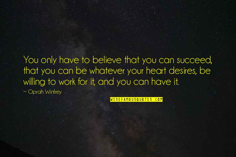 Your Heart's Desires Quotes By Oprah Winfrey: You only have to believe that you can