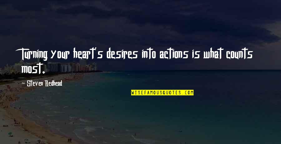 Your Heart's Desires Quotes By Steven Redhead: Turning your heart's desires into actions is what