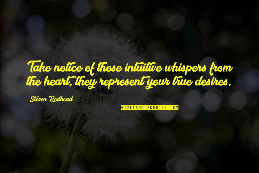 Your Heart's Desires Quotes By Steven Redhead: Take notice of those intuitive whispers from the