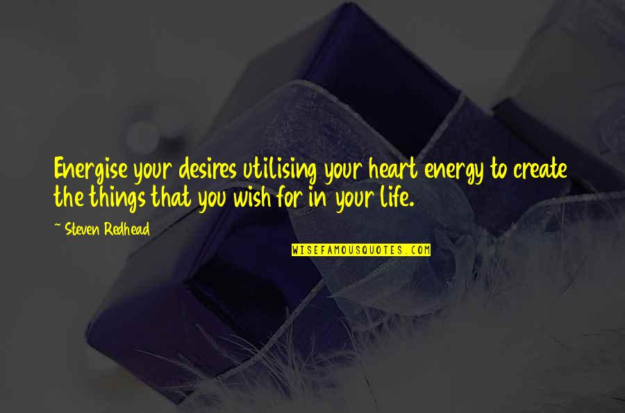 Your Heart's Desires Quotes By Steven Redhead: Energise your desires utilising your heart energy to