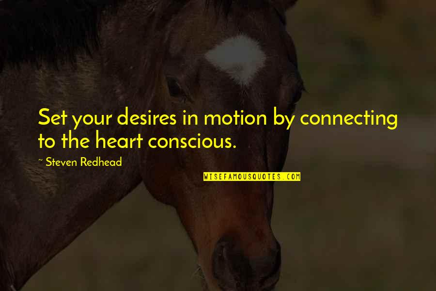 Your Heart's Desires Quotes By Steven Redhead: Set your desires in motion by connecting to
