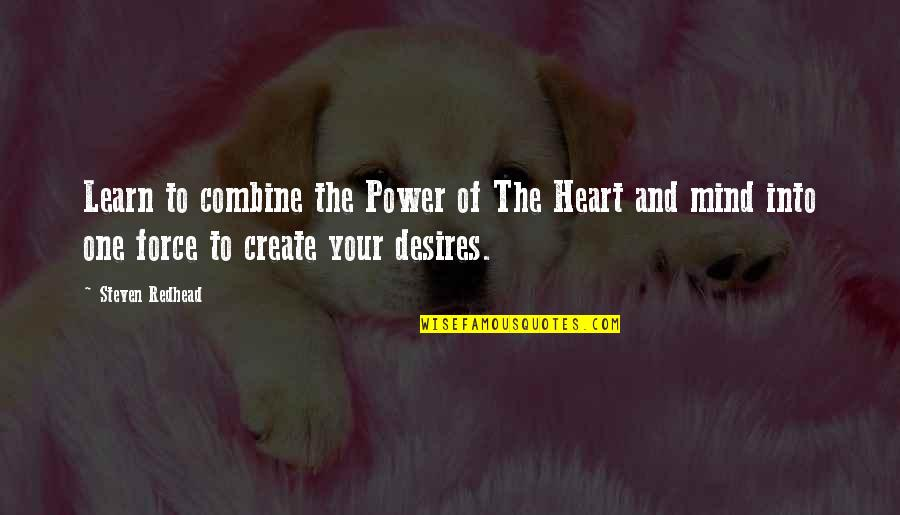 Your Heart's Desires Quotes By Steven Redhead: Learn to combine the Power of The Heart