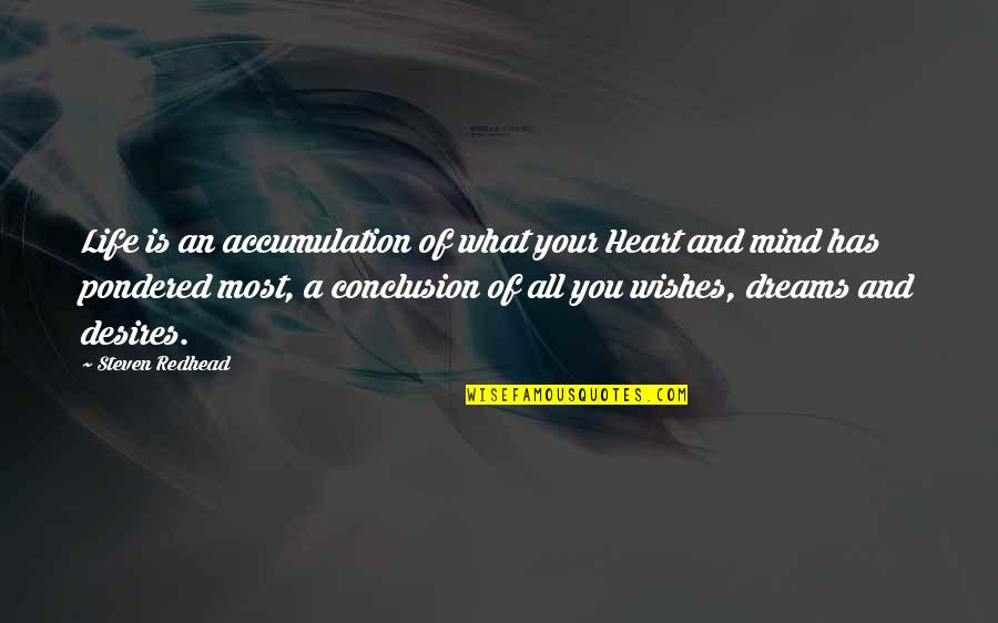 Your Heart's Desires Quotes By Steven Redhead: Life is an accumulation of what your Heart
