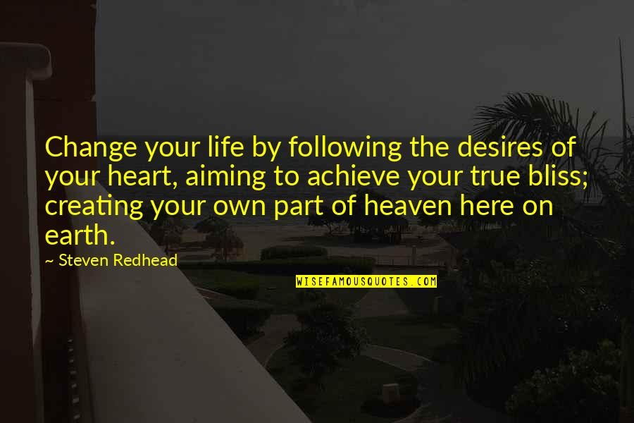 Your Heart's Desires Quotes By Steven Redhead: Change your life by following the desires of