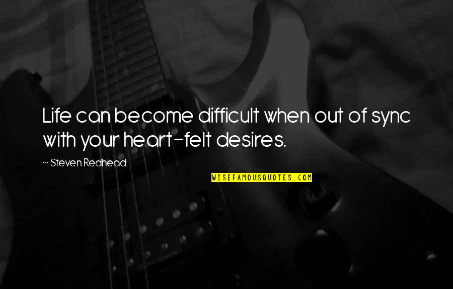 Your Heart's Desires Quotes By Steven Redhead: Life can become difficult when out of sync