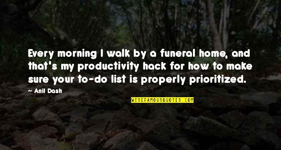 Your Home Quotes By Anil Dash: Every morning I walk by a funeral home,