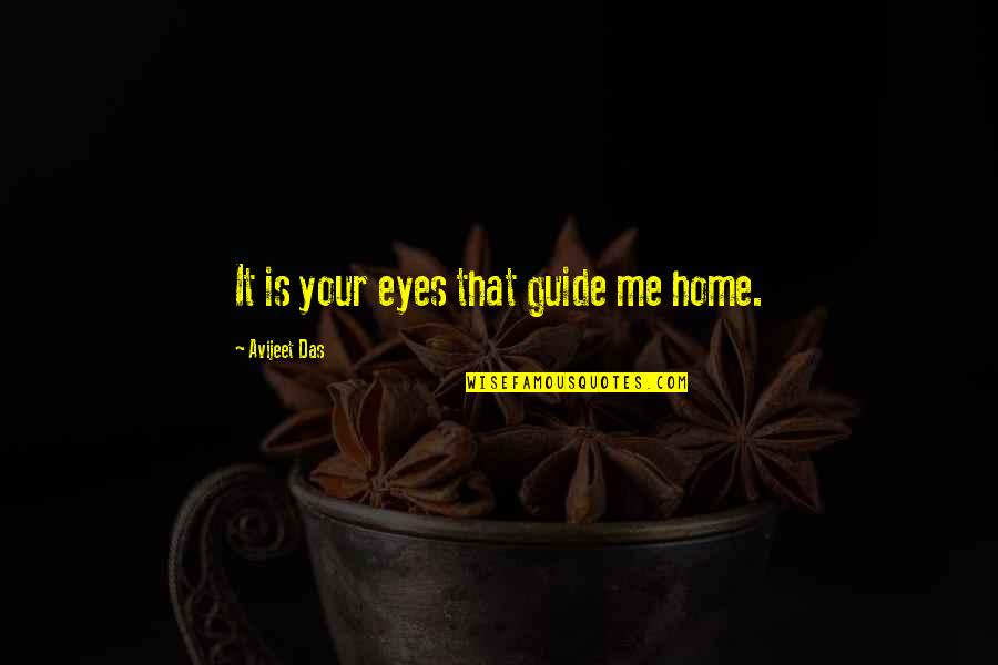 Your Home Quotes By Avijeet Das: It is your eyes that guide me home.