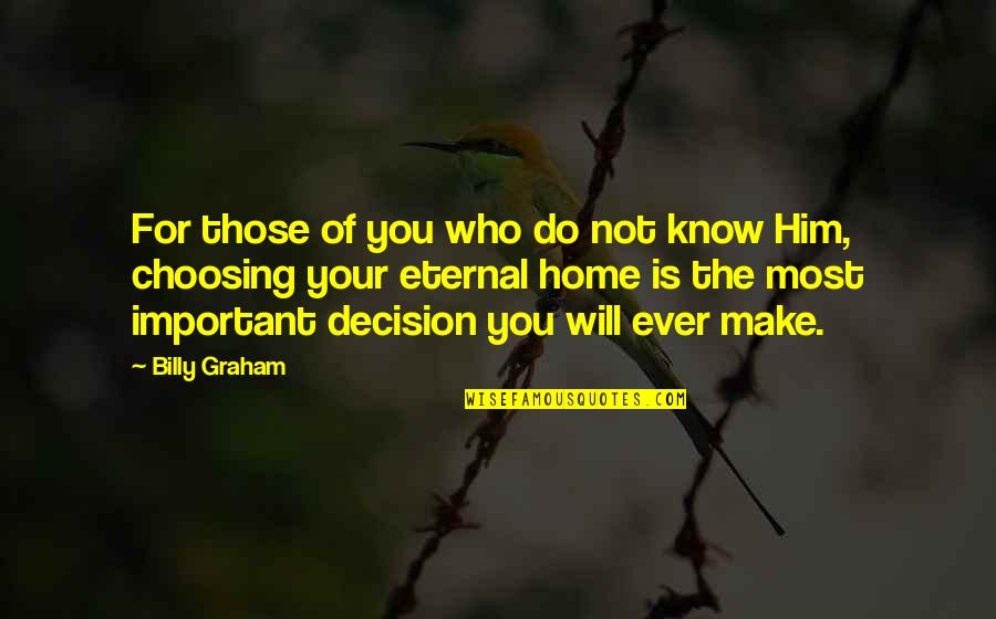 Your Home Quotes By Billy Graham: For those of you who do not know