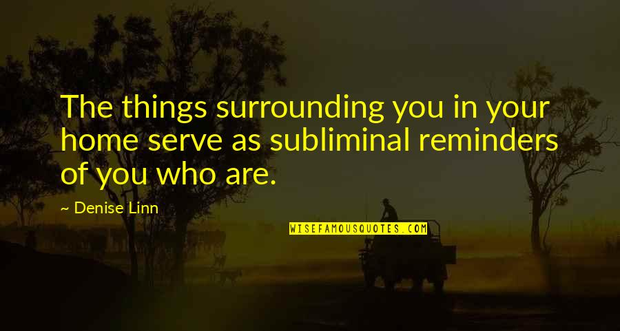Your Home Quotes By Denise Linn: The things surrounding you in your home serve