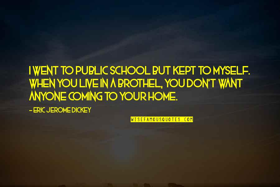 Your Home Quotes By Eric Jerome Dickey: I went to public school but kept to