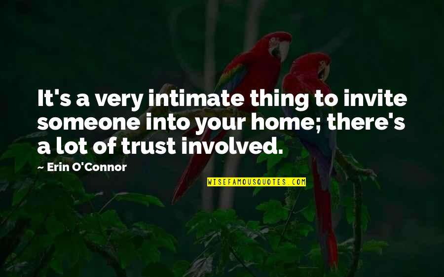 Your Home Quotes By Erin O'Connor: It's a very intimate thing to invite someone